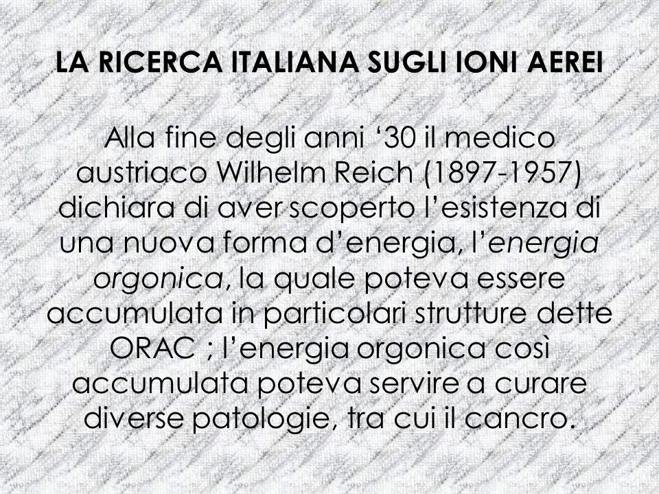 LA RICERCA ITALIANA SUGLI IONI AEREI Alla fine degli anni 30 il medico austriaco Wilhelm Reich (1897-1957) dichiara di aver scoperto lesistenza di una