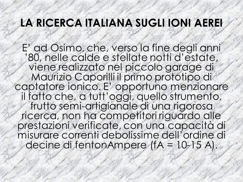 LA RICERCA ITALIANA SUGLI IONI AEREI E ad Osimo, che, verso la fine degli anni 80, nelle calde e stellate notti destate, viene realizzato nel piccolo