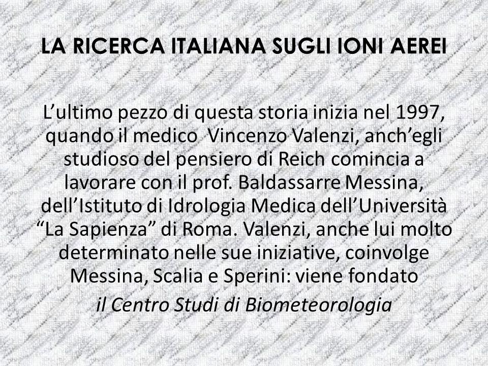 LA RICERCA ITALIANA SUGLI IONI AEREI Lultimo pezzo di questa storia inizia nel 1997, quando il medico Vincenzo Valenzi, anchegli studioso del pensiero