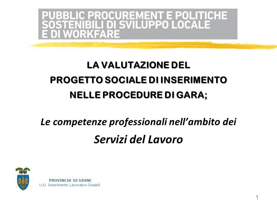 1. LA VALUTAZIONE DEL PROGETTO SOCIALE DI INSERIMENTO NELLE PROCEDURE DI GARA; Le competenze professionali nellambito dei Servizi del Lavoro PROVINCIA