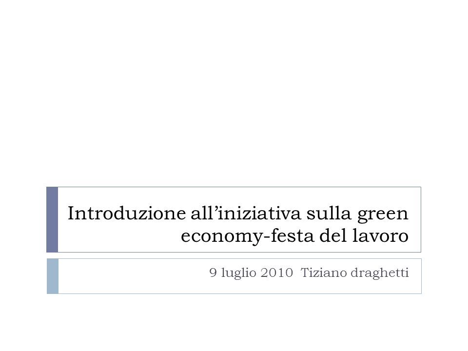 Introduzione alliniziativa sulla green economy-festa del lavoro 9 luglio 2010 Tiziano draghetti