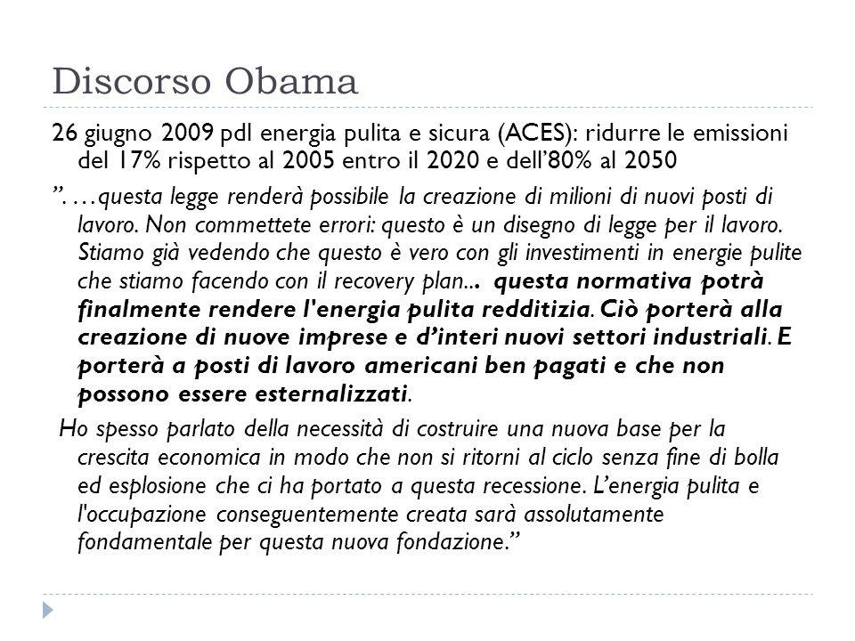 Discorso Obama 26 giugno 2009 pdl energia pulita e sicura (ACES): ridurre le emissioni del 17% rispetto al 2005 entro il 2020 e dell80% al 2050. …ques