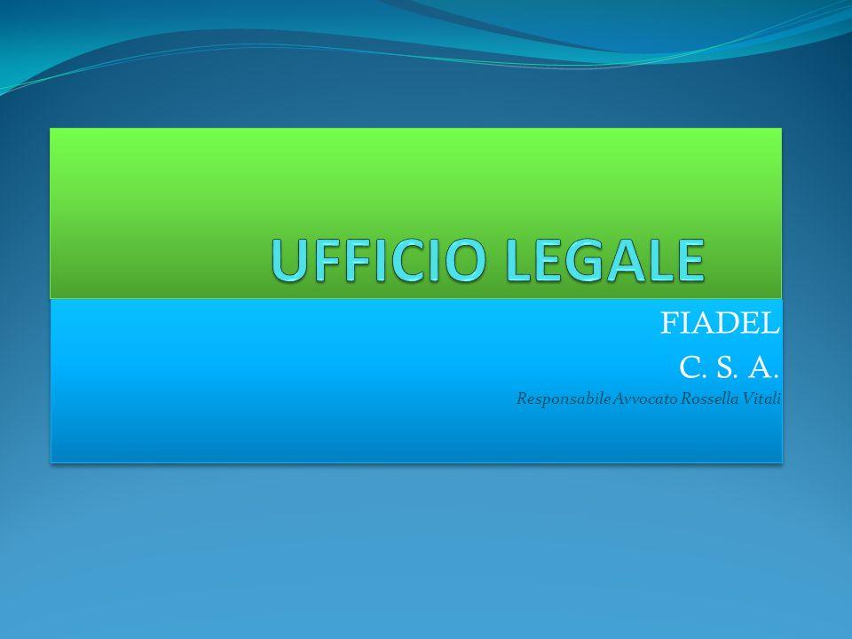 FIADEL C. S. A. Responsabile Avvocato Rossella Vitali FIADEL C. S. A. Responsabile Avvocato Rossella Vitali