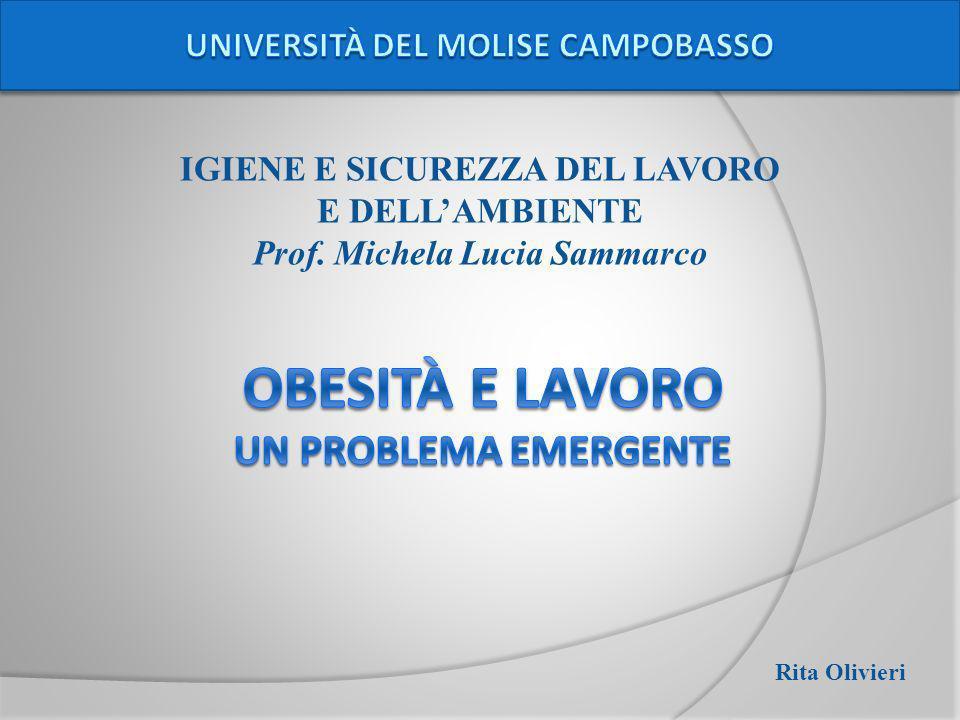 IGIENE E SICUREZZA DEL LAVORO E DELLAMBIENTE Prof. Michela Lucia Sammarco Rita Olivieri