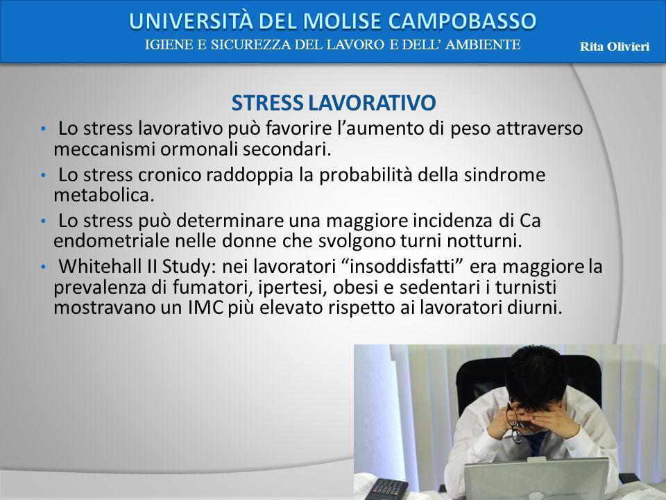 STRESS LAVORATIVO Lo stress lavorativo può favorire laumento di peso attraverso meccanismi ormonali secondari. Lo stress cronico raddoppia la probabil