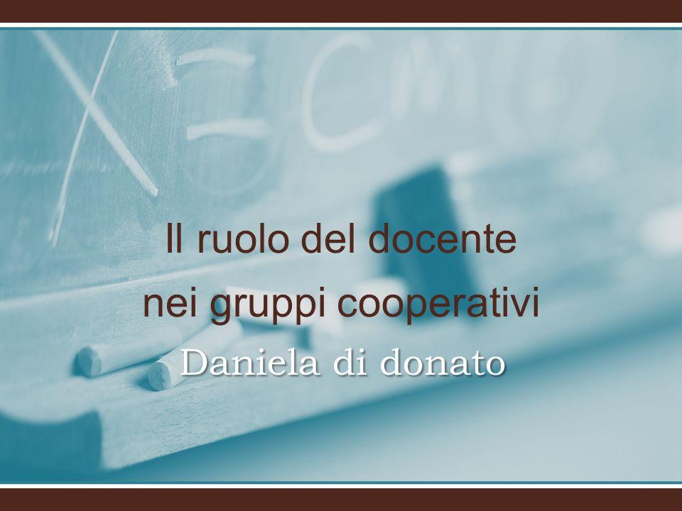 Il ruolo del docente nei gruppi cooperativi Daniela di donato