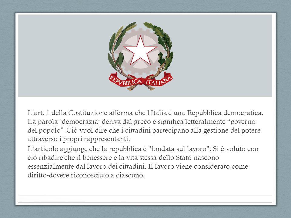 L art. 1 della Costituzione afferma che l Italia è una Repubblica democratica.