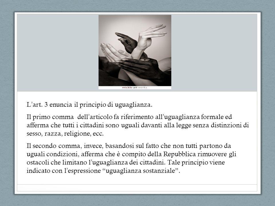 L art. 3 enuncia il principio di uguaglianza.