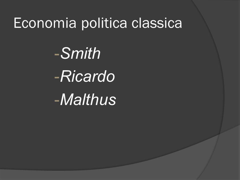 Economia politica classica -Smith -Ricardo -Malthus