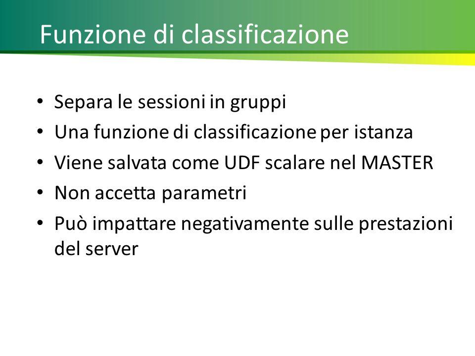 Separa le sessioni in gruppi Una funzione di classificazione per istanza Viene salvata come UDF scalare nel MASTER Non accetta parametri Può impattare negativamente sulle prestazioni del server 13 Funzione di classificazione