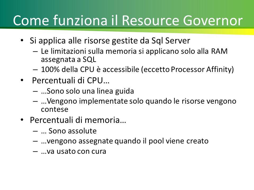 Come funziona il Resource Governor Si applica alle risorse gestite da Sql Server – Le limitazioni sulla memoria si applicano solo alla RAM assegnata a SQL – 100% della CPU è accessibile (eccetto Processor Affinity) Percentuali di CPU… – …Sono solo una linea guida – …Vengono implementate solo quando le risorse vengono contese Percentuali di memoria… – … Sono assolute – …vengono assegnate quando il pool viene creato – …va usato con cura 18