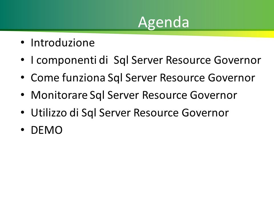 Agenda Introduzione I componenti di Sql Server Resource Governor Come funziona Sql Server Resource Governor Monitorare Sql Server Resource Governor Utilizzo di Sql Server Resource Governor DEMO 2