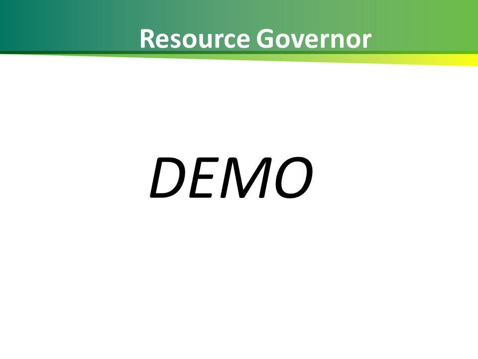 Resource Governor DEMO 29