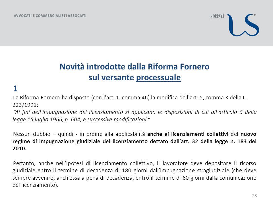 28 Novità introdotte dalla Riforma Fornero sul versante processuale 1 La Riforma Fornero ha disposto (con l art.