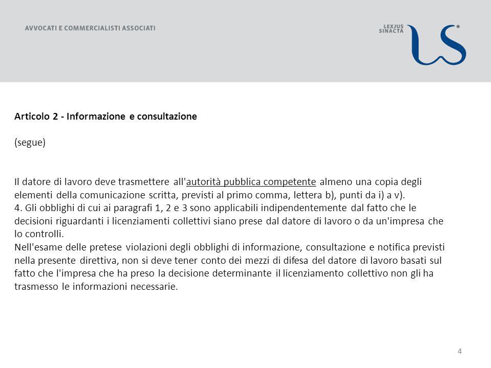 44 Articolo 2 - Informazione e consultazione (segue) Il datore di lavoro deve trasmettere all autorità pubblica competente almeno una copia degli elementi della comunicazione scritta, previsti al primo comma, lettera b), punti da i) a v).