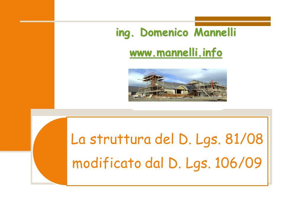 La struttura del D. Lgs. 81/08 modificato dal D. Lgs. 106/09ing. Domenico Mannelli wwww wwww wwww.... mmmm aaaa nnnn nnnn eeee llll llll iiii.... iiii