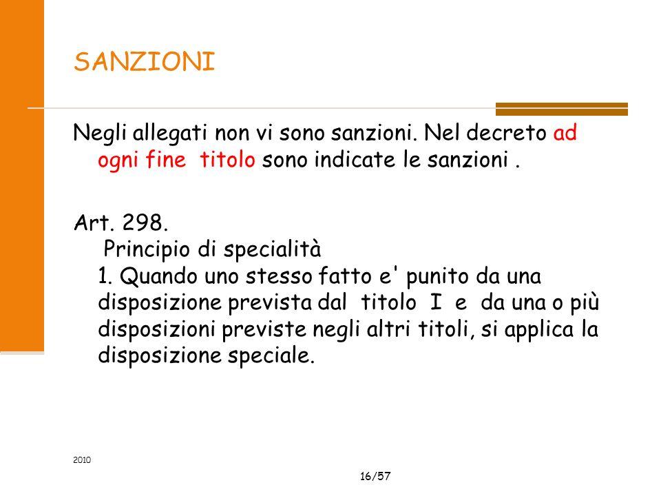16/57 2010 SANZIONI Negli allegati non vi sono sanzioni. Nel decreto ad ogni fine titolo sono indicate le sanzioni. Art. 298. Principio di specialità