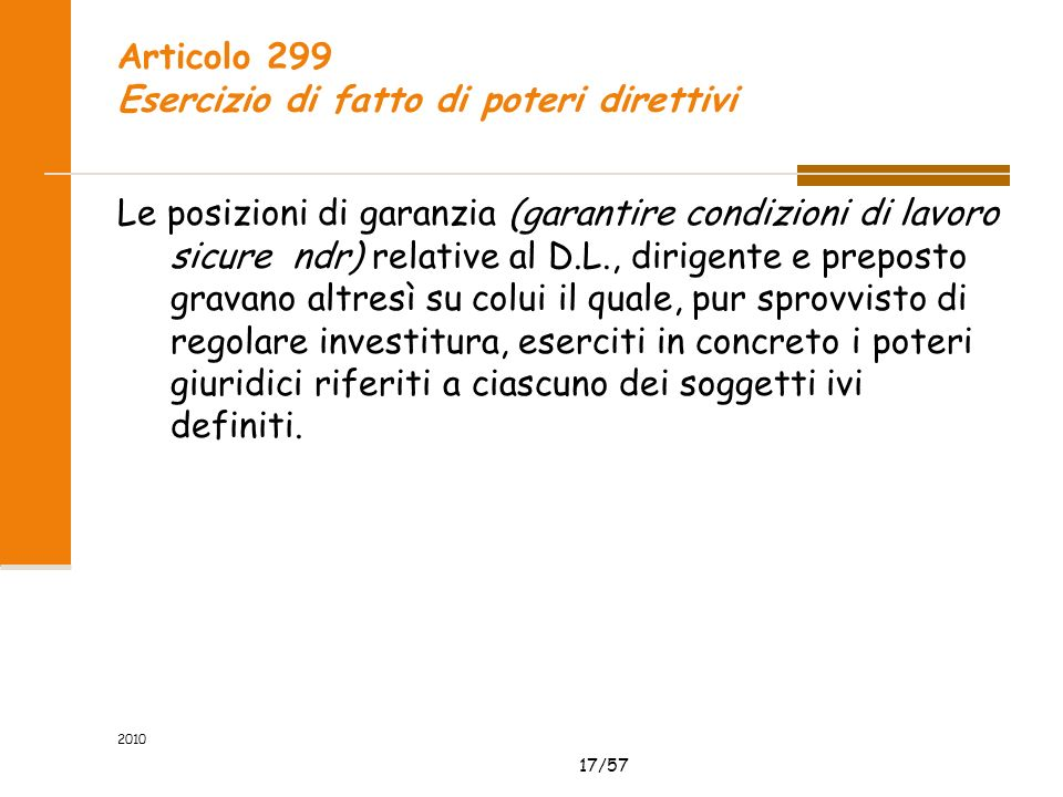 17/57 2010 Articolo 299 Esercizio di fatto di poteri direttivi Le posizioni di garanzia (garantire condizioni di lavoro sicure ndr) relative al D.L.,
