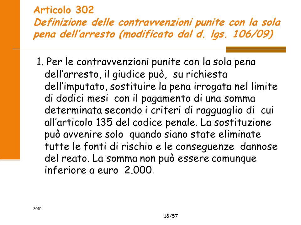 18/57 2010 Articolo 302 Definizione delle contravvenzioni punite con la sola pena dellarresto (modificato dal d. lgs. 106/09) 1. Per le contravvenzion