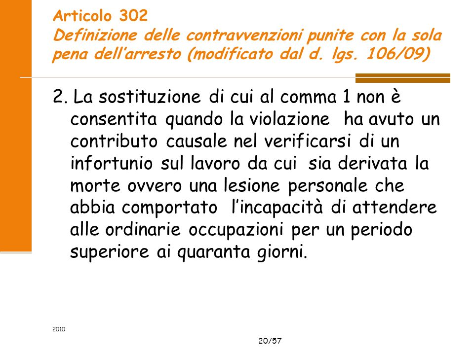 20/57 2010 Articolo 302 Definizione delle contravvenzioni punite con la sola pena dellarresto (modificato dal d. lgs. 106/09) 2. La sostituzione di cu
