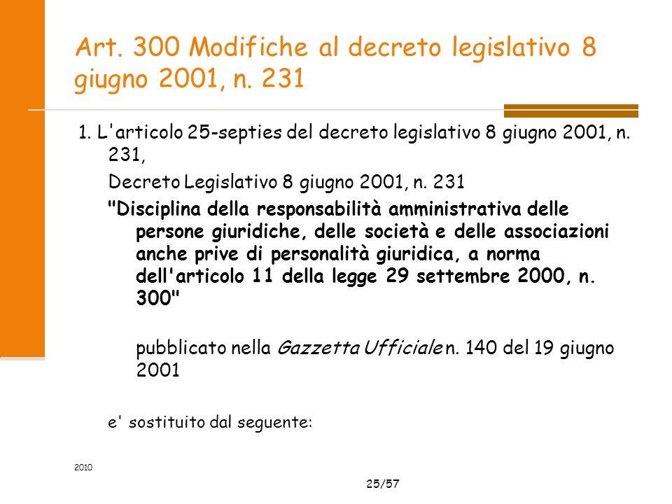 25/57 2010 Art. 300 Modifiche al decreto legislativo 8 giugno 2001, n. 231 1. L'articolo 25-septies del decreto legislativo 8 giugno 2001, n. 231, Dec