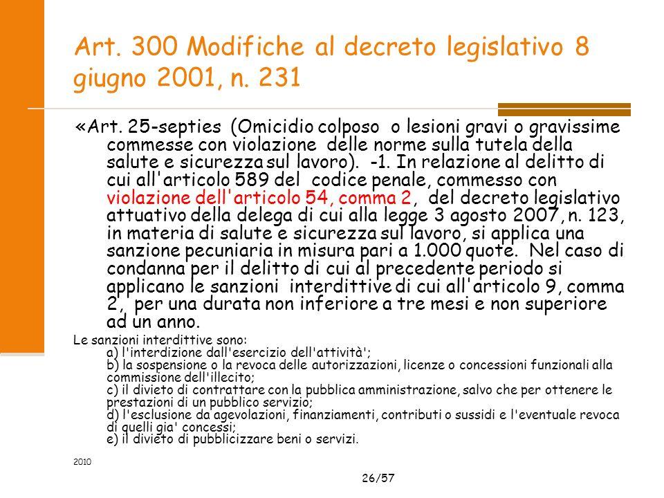 26/57 2010 Art. 300 Modifiche al decreto legislativo 8 giugno 2001, n. 231 «Art. 25-septies (Omicidio colposo o lesioni gravi o gravissime commesse co