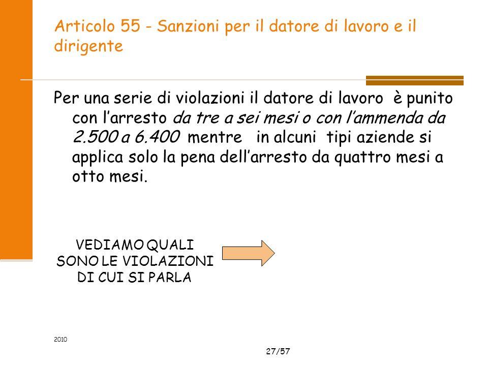 27/57 2010 Articolo 55 - Sanzioni per il datore di lavoro e il dirigente Per una serie di violazioni il datore di lavoro è punito con larresto da tre