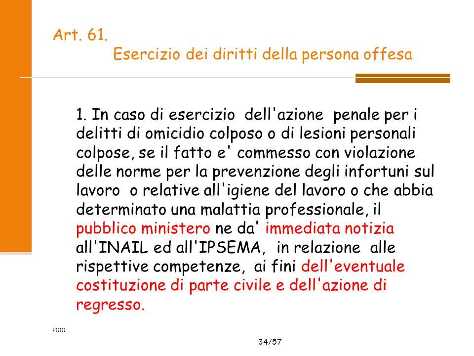 34/57 2010 Art. 61. Esercizio dei diritti della persona offesa 1. In caso di esercizio dell'azione penale per i delitti di omicidio colposo o di lesio