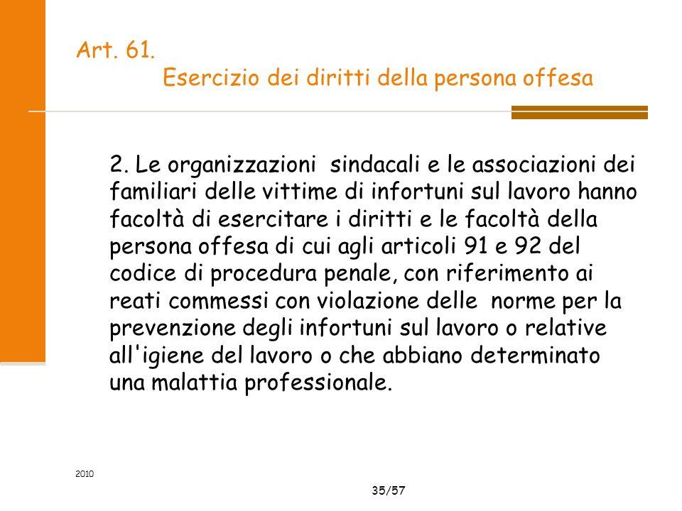 35/57 2010 Art. 61. Esercizio dei diritti della persona offesa 2. Le organizzazioni sindacali e le associazioni dei familiari delle vittime di infortu