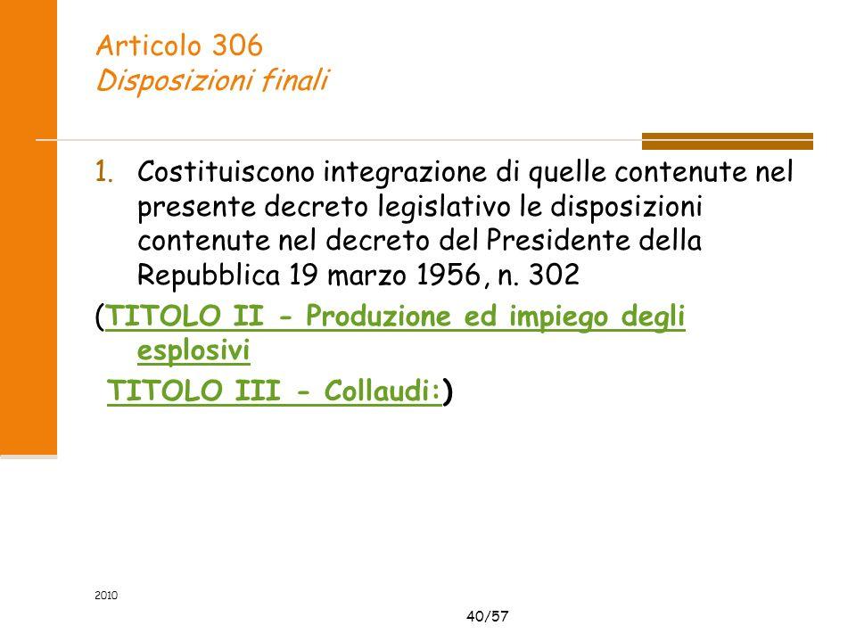 40/57 2010 Articolo 306 Disposizioni finali 1.Costituiscono integrazione di quelle contenute nel presente decreto legislativo le disposizioni contenute nel decreto del Presidente della Repubblica 19 marzo 1956, n.