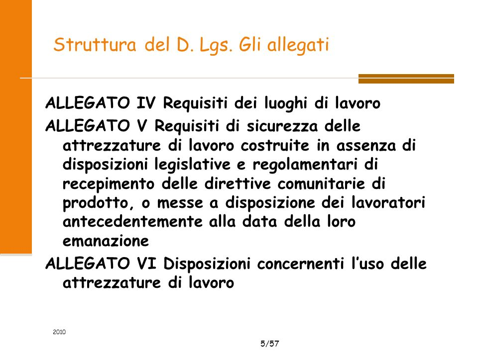 5/57 2010 Struttura del D. Lgs. Gli allegati ALLEGATO IV Requisiti dei luoghi di lavoro ALLEGATO V Requisiti di sicurezza delle attrezzature di lavoro