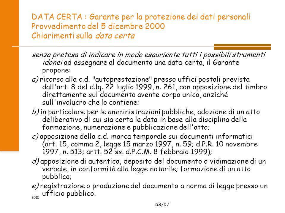 53/57 2010 DATA CERTA : Garante per la protezione dei dati personali Provvedimento del 5 dicembre 2000 Chiarimenti sulla data certa senza pretesa di i