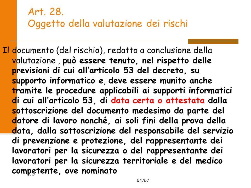 54/57 Art. 28. Oggetto della valutazione dei rischi Il documento (del rischio), redatto a conclusione della valutazione, può essere tenuto, nel rispet