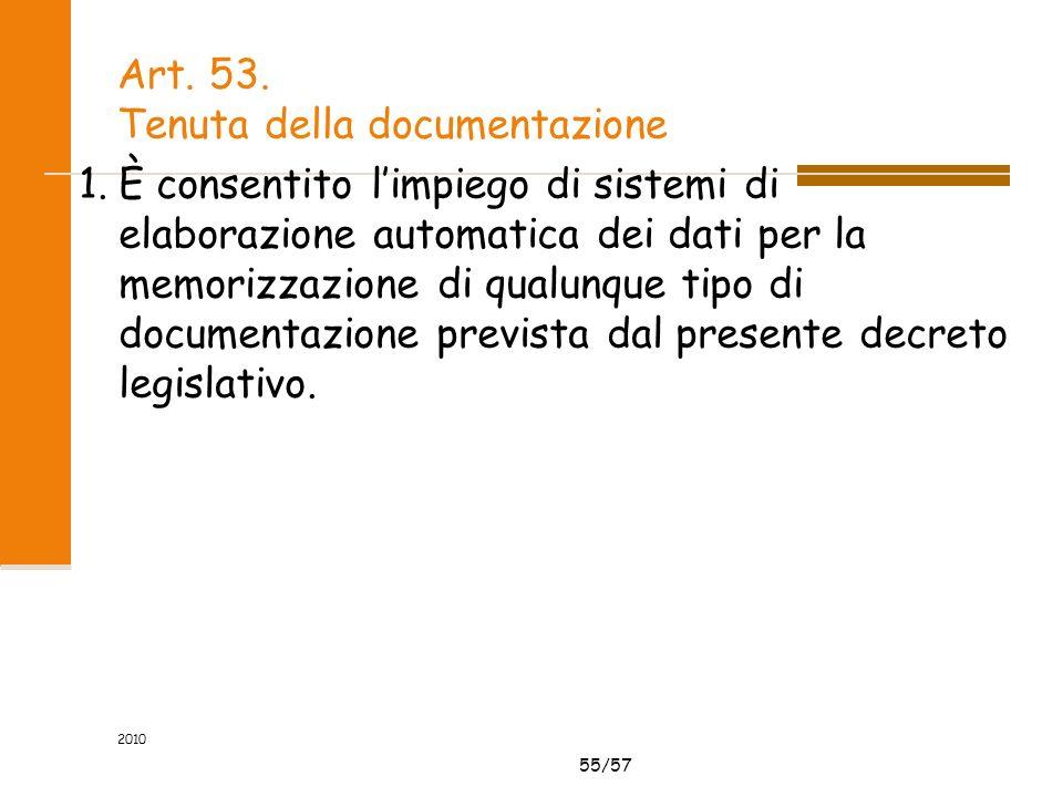 55/57 Art. 53. Tenuta della documentazione 1.È consentito limpiego di sistemi di elaborazione automatica dei dati per la memorizzazione di qualunque t