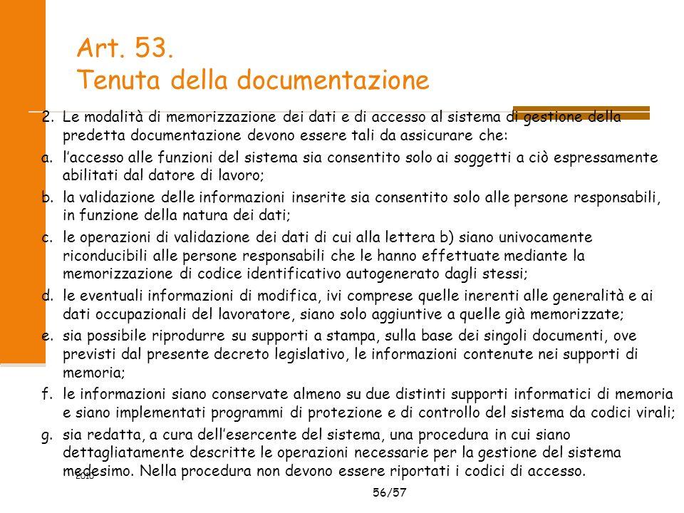56/57 Art. 53. Tenuta della documentazione 2.Le modalità di memorizzazione dei dati e di accesso al sistema di gestione della predetta documentazione