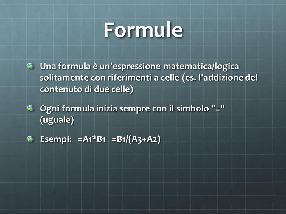 Formule Una formula è un espressione matematica/logica solitamente con riferimenti a celle (es.