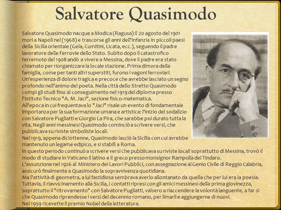 Salvatore Quasimodo Salvatore Quasimodo nacque a Modica (Ragusa) il 20 agosto del 1901 morì a Napoli nel (1968) e trascorse gli anni dell'infanzia in