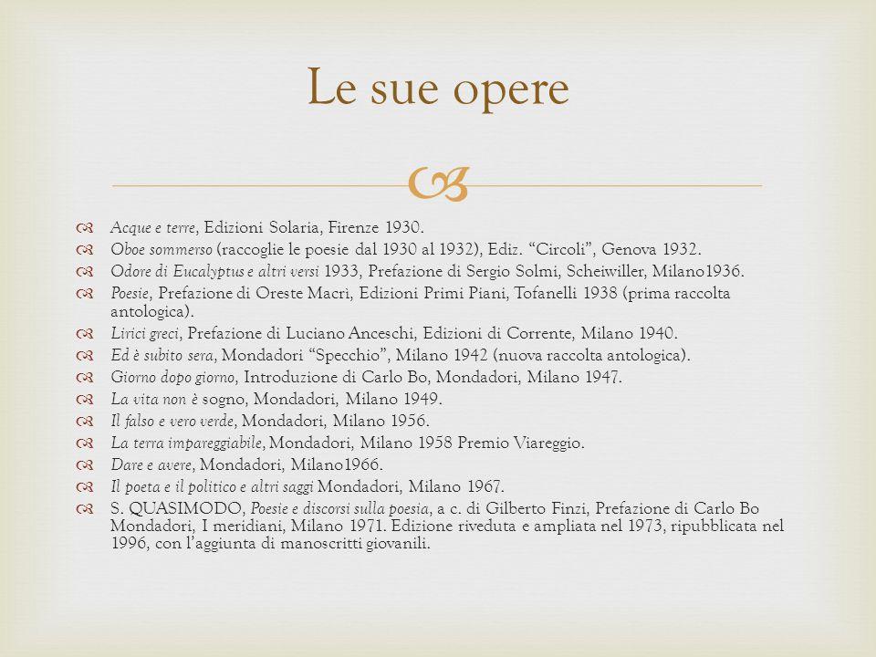 Acque e terre, Edizioni Solaria, Firenze 1930. Oboe sommerso (raccoglie le poesie dal 1930 al 1932), Ediz. Circoli, Genova 1932. Odore di Eucalyptus e
