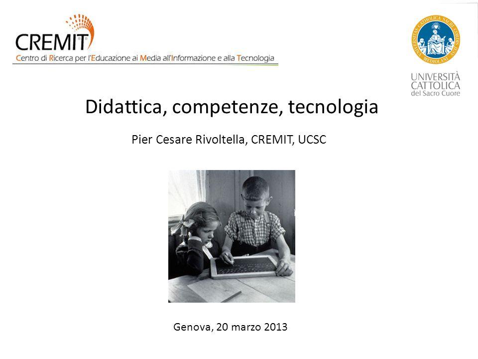 Didattica, competenze, tecnologia Pier Cesare Rivoltella, CREMIT, UCSC Genova, 20 marzo 2013