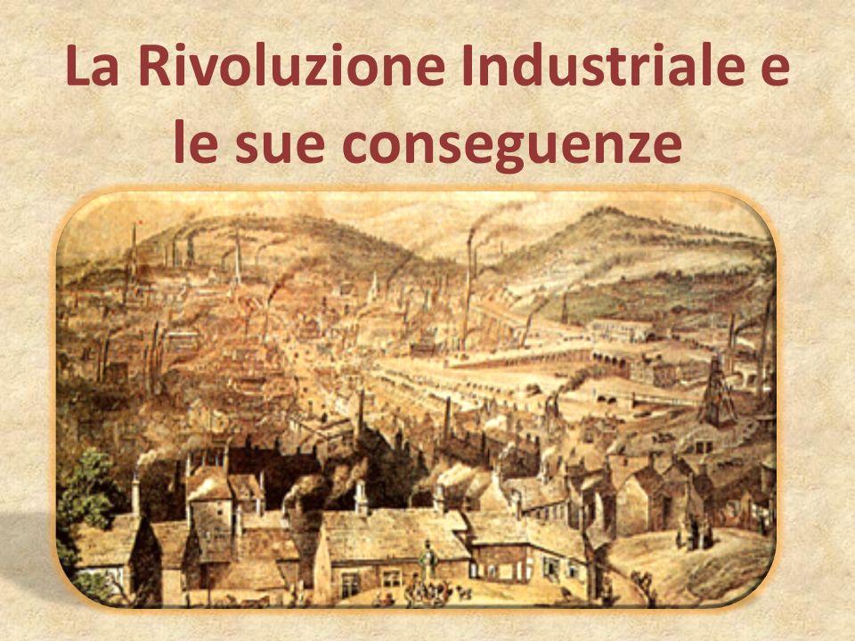 La Rivoluzione Industriale e le sue conseguenze