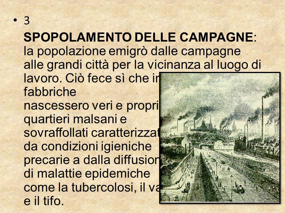3 SPOPOLAMENTO DELLE CAMPAGNE: la popolazione emigrò dalle campagne alle grandi città per la vicinanza al luogo di lavoro.