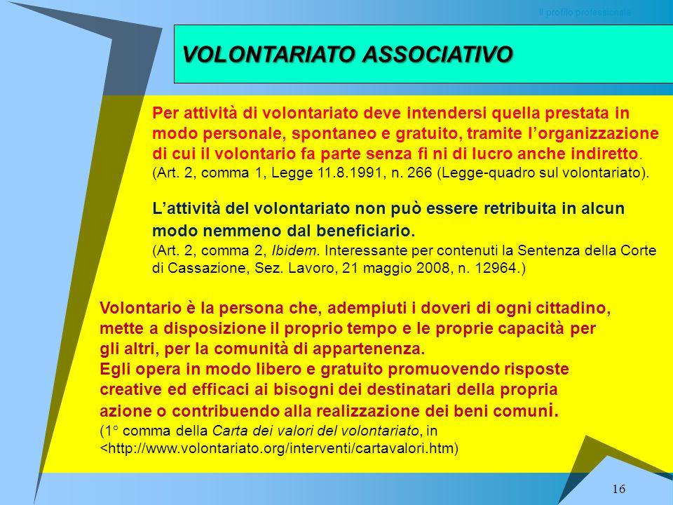 VOLONTARIATO ASSOCIATIVO Il profilo professionale 15 Nelle comunità locali il rapporto con i volontari che operano in realtà associative può trovare m
