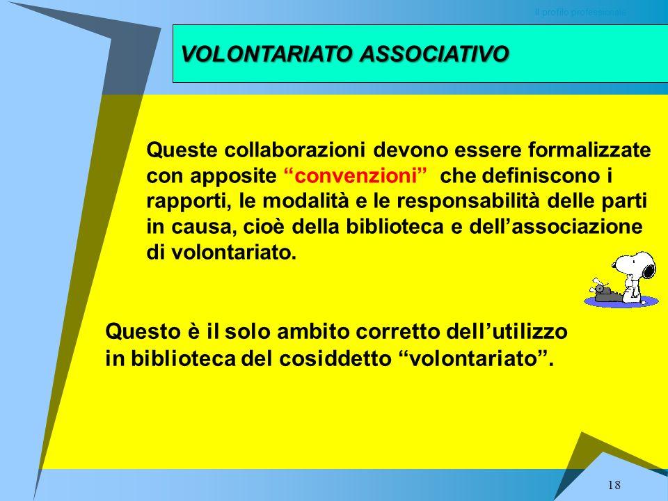 VOLONTARIATO ASSOCIATIVO Il profilo professionale Allo scopo la biblioteca deve anche fornire ai singoli volontari le necessarie informazioni. (Art. 4
