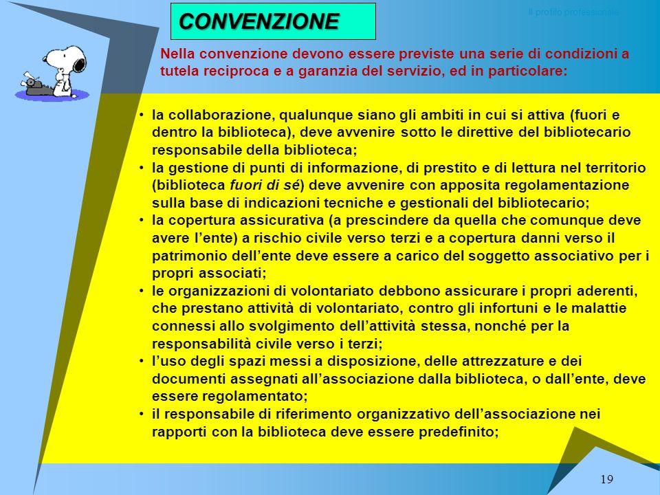 VOLONTARIATO ASSOCIATIVO Il profilo professionale 18 Queste collaborazioni devono essere formalizzate con apposite convenzioni che definiscono i rappo