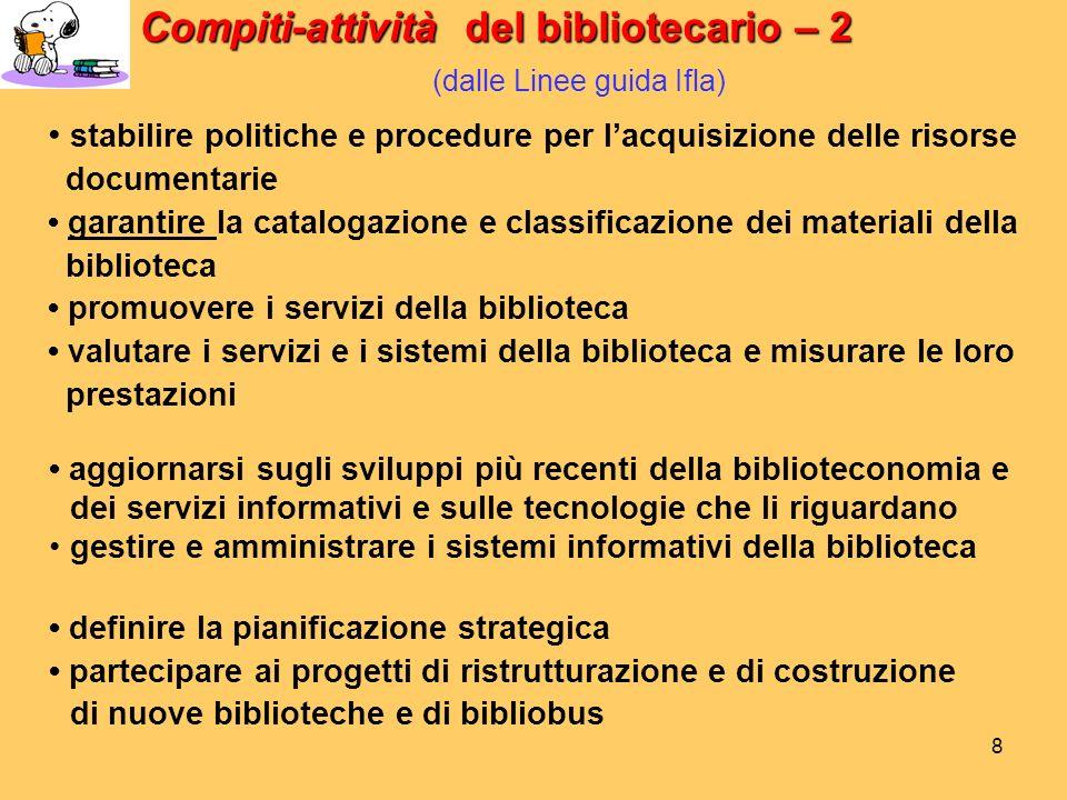 7 Compiti-attività del bibliotecario – 1 Compiti-attività del bibliotecario – 1 (dalle Linee guida Ifla) analizzare i bisogni documentari e informativ