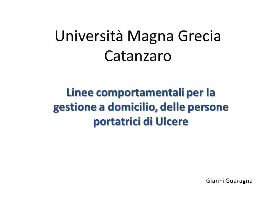 Università Magna Grecia Catanzaro Linee comportamentali per la gestione a domicilio, delle persone portatrici di Ulcere Gianni Guaragna