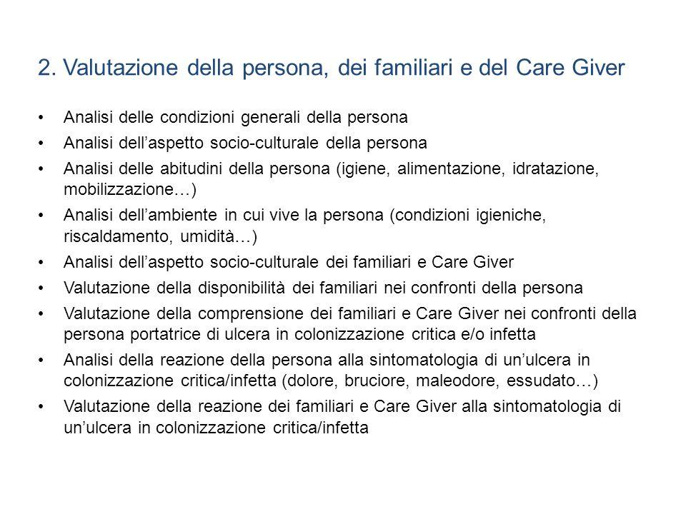 2. Valutazione della persona, dei familiari e del Care Giver Analisi delle condizioni generali della persona Analisi dellaspetto socio-culturale della