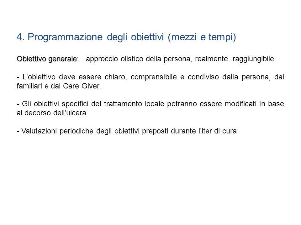 4. Programmazione degli obiettivi (mezzi e tempi) Obiettivo generale Obiettivo generale: approccio olistico della persona, realmente raggiungibile - L