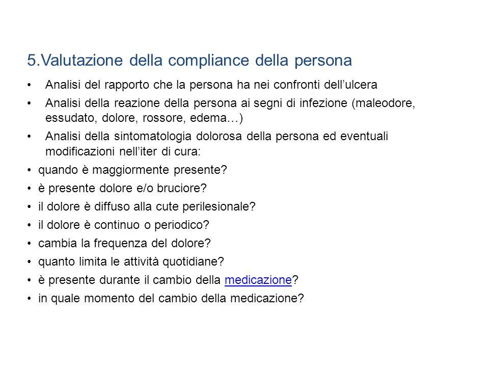 5.Valutazione della compliance della persona Analisi del rapporto che la persona ha nei confronti dellulcera Analisi della reazione della persona ai s
