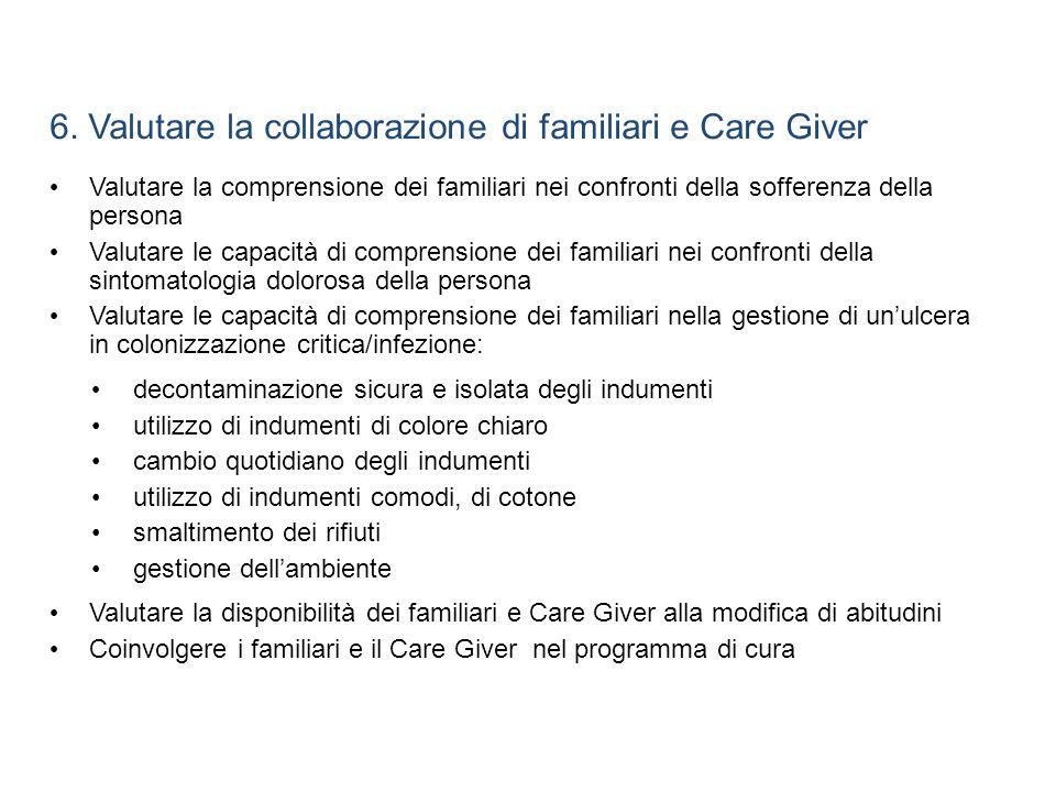 6. Valutare la collaborazione di familiari e Care Giver Valutare la comprensione dei familiari nei confronti della sofferenza della persona Valutare l